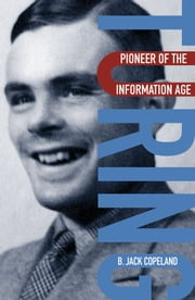 Turing - Pioneer of the Information Age ebook by B. Jack Copeland