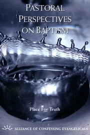 Pastoral Perspectives on Baptism ebook by Alliance of Confessing Evangelicals