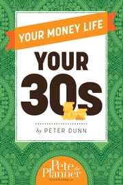 Your Money Life - Your 30s ebook by Peter Dunn