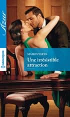 Une irrésistible attraction ebook by Maisey Yates