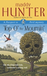 Top O' the Mournin' - A Passport to Peril Mystery ebook by Maddy Hunter