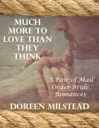 Much More to Love Than They Think: A Pair of Mail Order Bride Romances ebook by Doreen Milstead