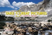 Take Great Pictures: A Simple Guide ebook by Jacobs, Lou, Jr.