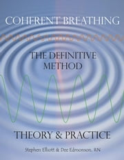 Coherent Breathing - The Definitive Method - Theory & Practice ebook by Elliott, Stephen