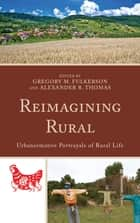 Reimagining Rural - Urbanormative Portrayals of Rural Life ebook by Alexander R. Thomas, Barbara Ching, Brian M. Lowe,...
