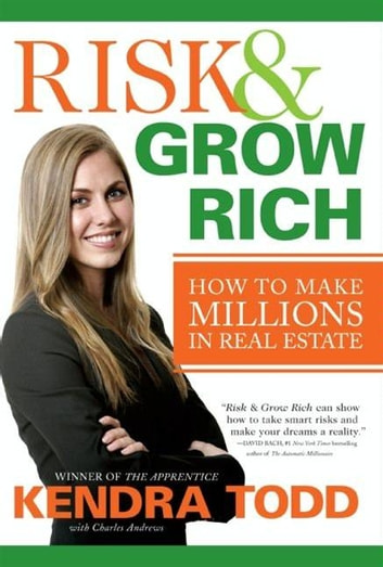Risk & Grow Rich - How to Make Millions in Real Estate ebook by Kendra Todd,Charles Andrews