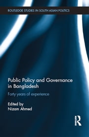 Public Policy and Governance in Bangladesh - Forty Years of Experience ebook by Nizam Ahmed