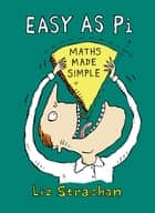 Easy as Pi - Maths Made Simple eBook by Liz Strachan