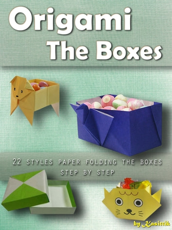 Origami The Boxes: 22 Styles Paper Folding The Boxes Step by Step. ebook by Kasittik