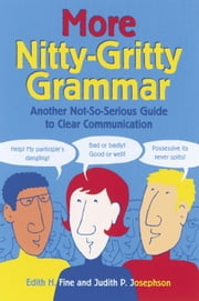 More Nitty-Gritty Grammar - Another Not-So-Serious Guide to Clear Communication ebook by Judith Pinkerton Josephson,Edith Hope Fine