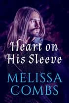 Heart on His Sleeve ebook by Melissa Combs