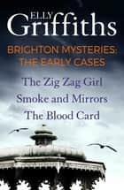 Brighton Mysteries: The Early Cases - Books 1 to 3 in one great-value package ebook by Elly Griffiths