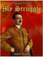 My Struggle ebook by Adolf Hitler