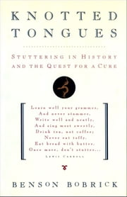Knotted Tongues - Stuttering in History and the Quest for a Cure ebook by Benson Bobrick