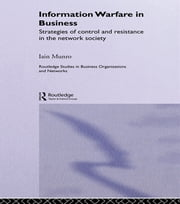 Information Warfare in Business - Strategies of Control and Resistance in the Network Society ebook by Iain Munro