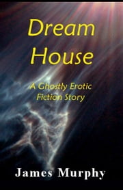 Dream House ebook by James Murphy