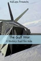 The Gulf War: A History Just For Kids! ebook by KidCaps