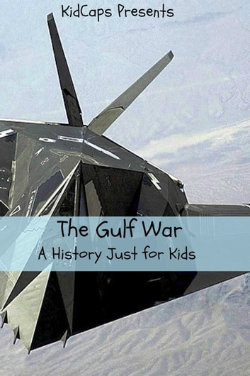 The Gulf War A History Just For Kids Ebook By Kidcaps