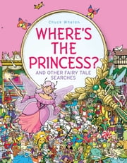 Where's the Princess? - And Other Fairy Tale Searches ebook by Chuck Whelon,Chuck Whelon