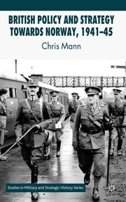 British Policy and Strategy towards Norway, 1941-45 ebook by Dr Chris Mann
