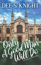 Only A Good Man Will Do ebook by Dee S. Knight