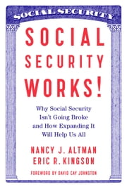 Social Security Works! - Why Social Security Isn't Going Broke and How Expanding It Will Help Us All ebook by Nancy Altman,Eric Kingson,David Cay Johnston