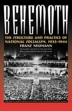 Behemoth - The Structure and Practice of National Socialism, 1933-1944 ebook by Franze Neumann, Peter Hayes