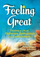Feeling Great - Creating a Life of Optimism, Enthusiasm and Contentment ebook by Dadi Janki, Kelly Johnson, Peter Vegso