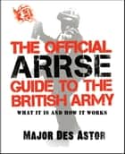 The Official ARRSE Guide to the British Army ebook by Major Des Astor