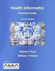 Health Informatics: Practical Guide, Seventh Edition ebook by Robert E. Hoyt, William R. Hersh