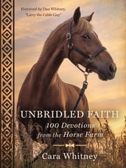 "Unbridled Faith - 100 Devotions from the Horse Farm ebook by Cara Whitney, Dan Whitney, AKA ""Larry the Cable Guy"""