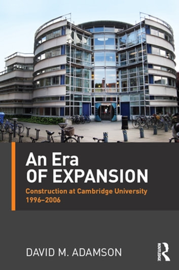 An Era of Expansion - Construction at the University of Cambridge 1996–2006 ebook by David M. Adamson