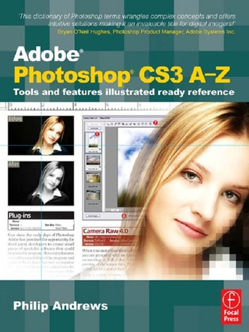 Adobe Photoshop CS3 A-Z - Tools and features illustrated ready reference ebook by Philip Andrews
