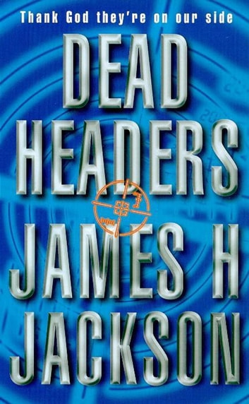 Dead Headers ebook by James H Jackson