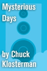 Mysterious Days - An Essay from Chuck Klosterman IV ebook by Chuck Klosterman