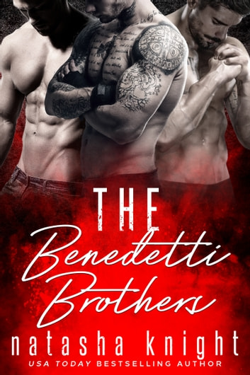 The Benedetti Brothers - Three Dark Mafia Romances ebook by Natasha Knight