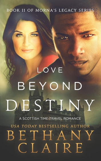 Love Beyond Destiny - A Scottish, Time Travel Romance ebook by Bethany Claire