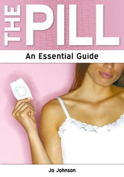 The Pill: An Essential Guide ebook by Jo Johnson