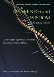Awareness and Wisdom in Addiction Therapy - The In-Depth Systemics Treatment of Mental-somatic Models ebook by Kent C. Berridge, Leo Gurtler, Gerhard Scholz,...