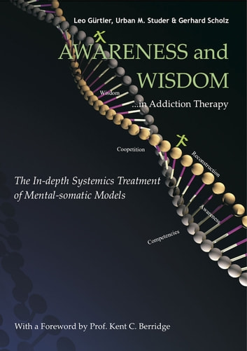 Awareness and Wisdom in Addiction Therapy - The In-Depth Systemics Treatment of Mental-somatic Models ebook by Leo Gurtler,Gerhard Scholz,Urban M. Struder