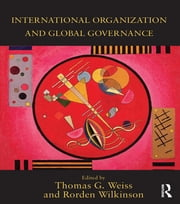 International Organization and Global Governance ebook by Rorden Wilkinson,Thomas G. Weiss