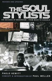 The Soul Stylists - Six Decades of Modernism - From Mods to Casuals ebook by Paolo Hewitt