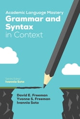 Academic Language Mastery: Grammar and Syntax in Context ebook by Ivannia M. Soto,David E. Freeman,Dr. Yvonne S. Freeman