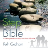 Step into the Bible - 100 Family Devotions to Help Grow Your Child's Faith ebook by Ruth Graham