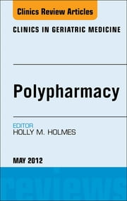 Polypharmacy, An Issue of Clinics in Geriatric Medicine ebook by Holly Holmes