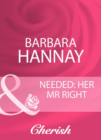 Needed: Her Mr Right (Mills & Boon Cherish) ebook by Barbara Hannay