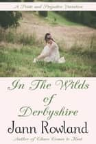 In the Wilds of Derbyshire ebook by Jann Rowland
