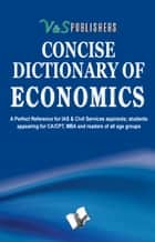 Concise Dictionary Of Economics - Terms frequently used in Economics and their accurate explanation ebook by Editorial Board