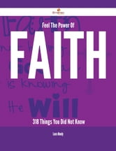 Feel The Power Of Faith - 318 Things You Did Not Know ebook by Laura Moody