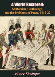 A World Restored - Metternich, Castlereagh, and the Problems of Peace, 1812-22 ebook by Henry Kissinger